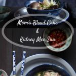 Mom's Blood Cake and Kidney Mee Sua