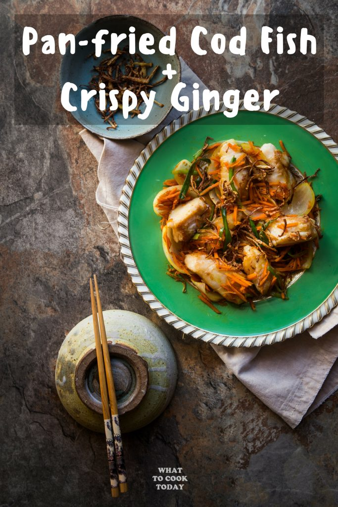 Pan-fried Cod Fish with Crispy Ginger